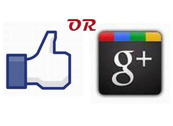 Facebook or Google+, which Best for You?